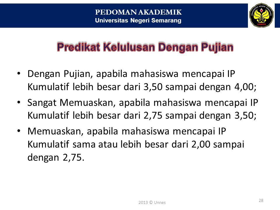 PEDOMAN AKADEMIK Universitas Negeri Semarang 28 2013 © Unnes • Dengan Pujian, apabila mahasiswa mencapai IP Kumulatif lebih besar dari 3,50 sampai den