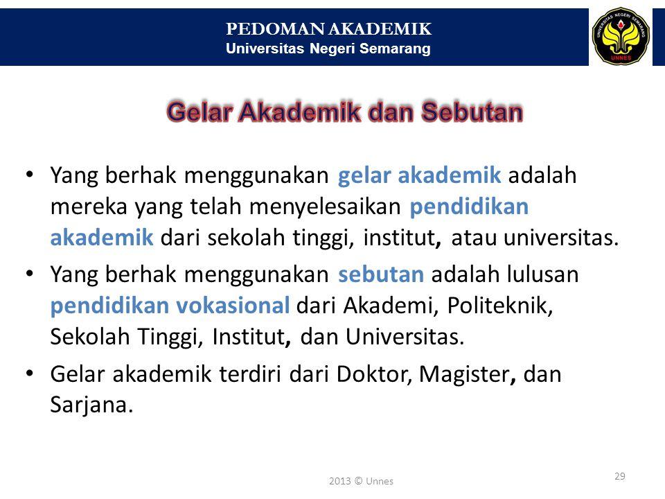 PEDOMAN AKADEMIK Universitas Negeri Semarang 29 2013 © Unnes • Yang berhak menggunakan gelar akademik adalah mereka yang telah menyelesaikan pendidika