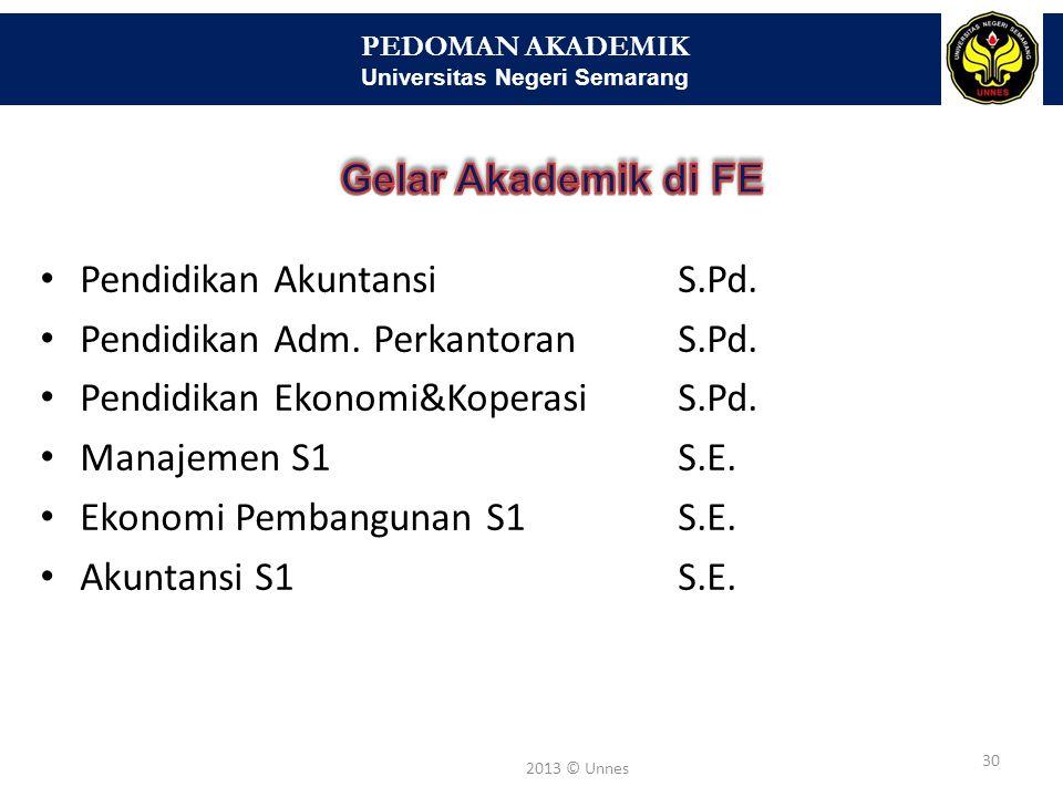 PEDOMAN AKADEMIK Universitas Negeri Semarang 30 2013 © Unnes • Pendidikan AkuntansiS.Pd. • Pendidikan Adm. PerkantoranS.Pd. • Pendidikan Ekonomi&Koper