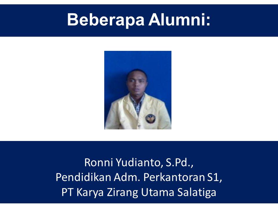 Beberapa Alumni: Ronni Yudianto, S.Pd., Pendidikan Adm. Perkantoran S1, PT Karya Zirang Utama Salatiga