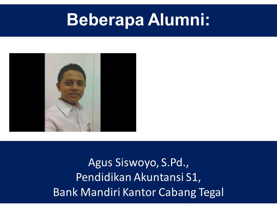Beberapa Alumni: Agus Siswoyo, S.Pd., Pendidikan Akuntansi S1, Bank Mandiri Kantor Cabang Tegal
