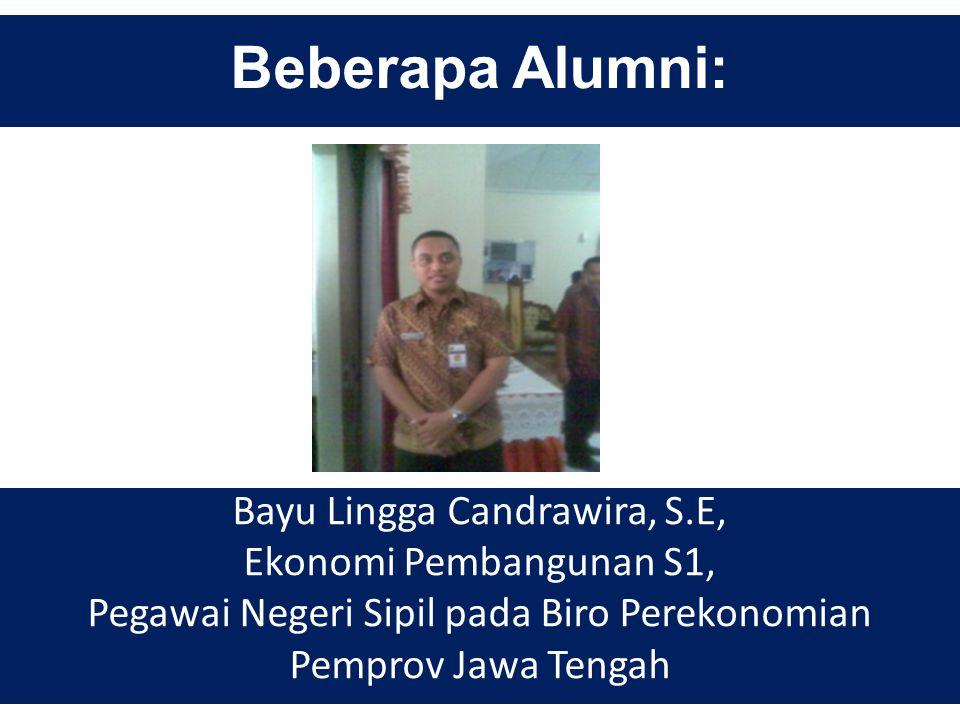 Beberapa Alumni: Bayu Lingga Candrawira, S.E, Ekonomi Pembangunan S1, Pegawai Negeri Sipil pada Biro Perekonomian Pemprov Jawa Tengah