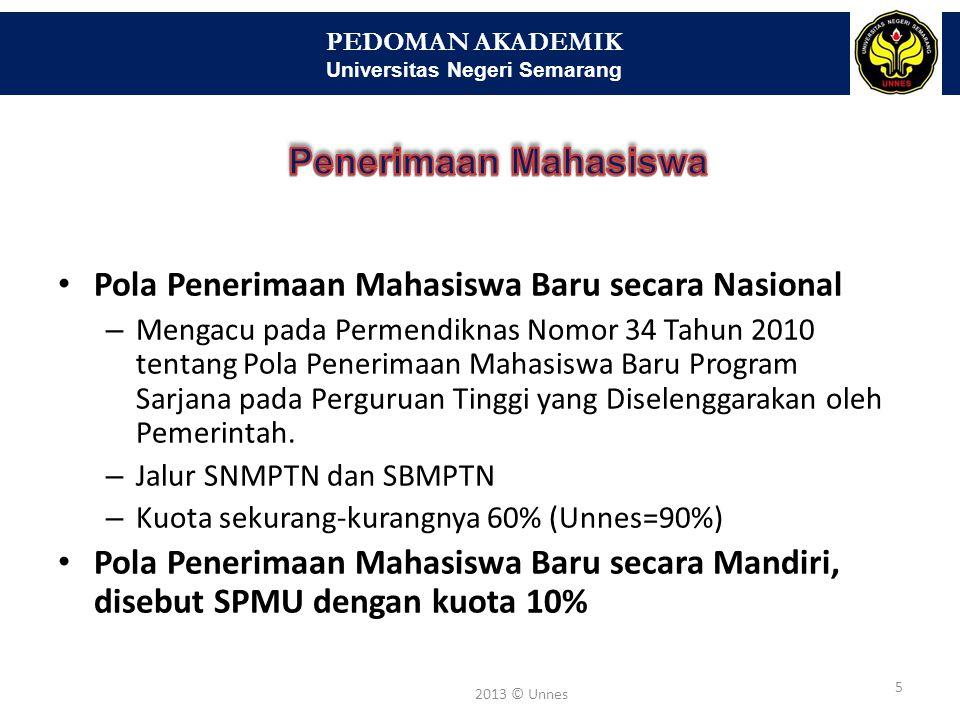 PEDOMAN AKADEMIK Universitas Negeri Semarang 5 2013 © Unnes • Pola Penerimaan Mahasiswa Baru secara Nasional – Mengacu pada Permendiknas Nomor 34 Tahu
