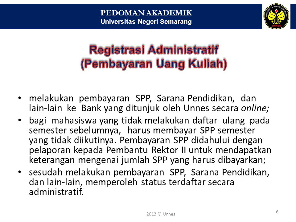 PEDOMAN AKADEMIK Universitas Negeri Semarang 6 2013 © Unnes • melakukan pembayaran SPP, Sarana Pendidikan, dan lain-lain ke Bank yang ditunjuk oleh Un