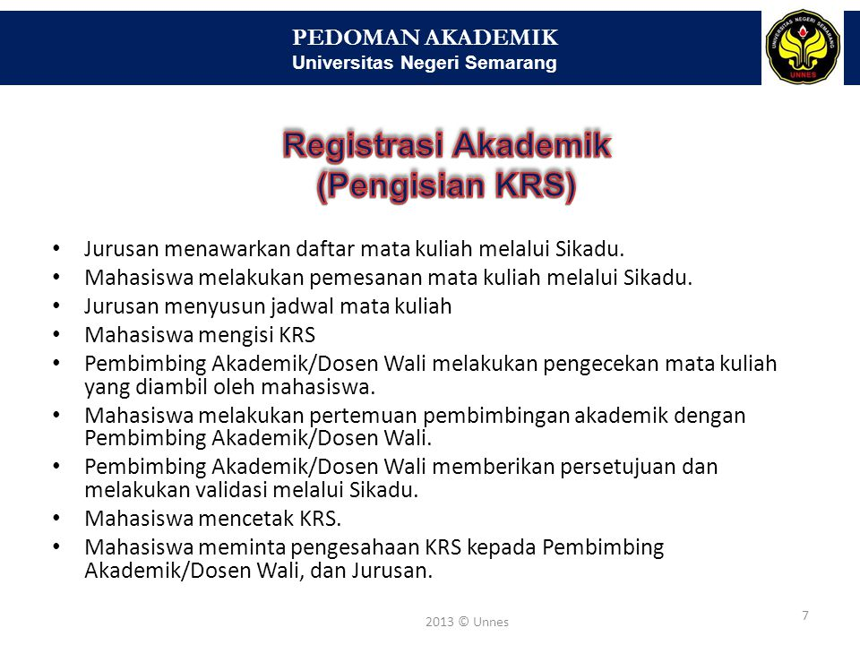 PEDOMAN AKADEMIK Universitas Negeri Semarang 7 2013 © Unnes • Jurusan menawarkan daftar mata kuliah melalui Sikadu. • Mahasiswa melakukan pemesanan ma