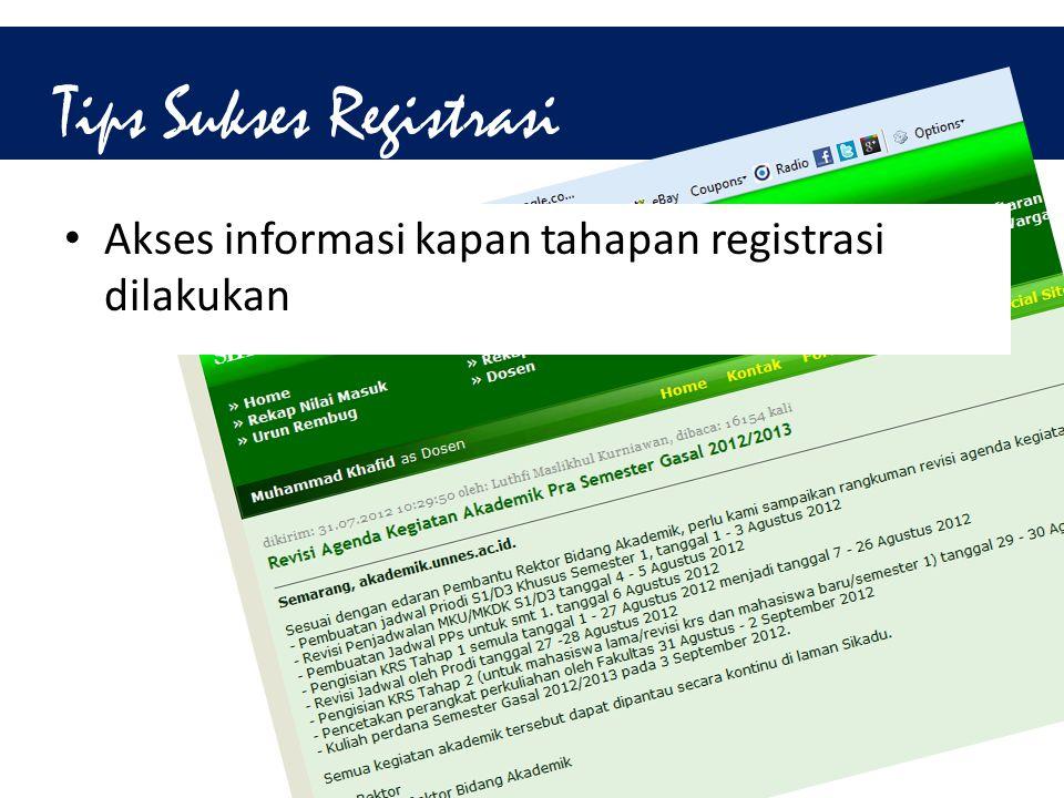Tips Sukses Registrasi • Akses informasi kapan tahapan registrasi dilakukan
