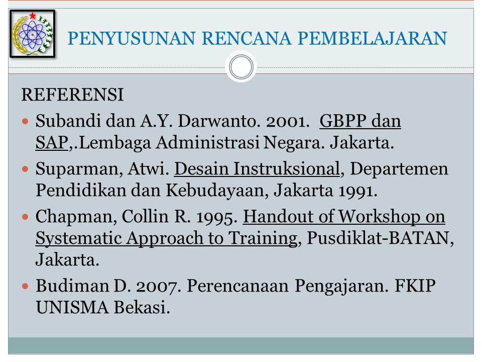 REFERENSI  Subandi dan A.Y.Darwanto. 2001. GBPP dan SAP,.Lembaga Administrasi Negara.