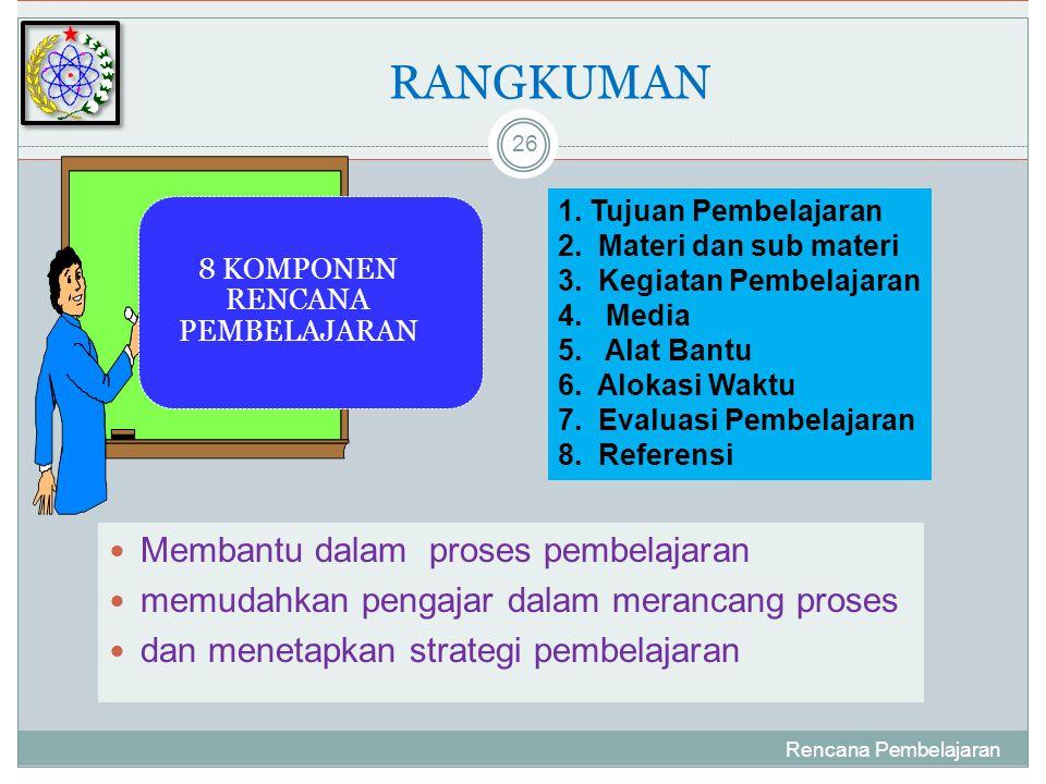 RANGKUMAN  Membantu dalam proses pembelajaran  memudahkan pengajar dalam merancang proses  dan menetapkan strategi pembelajaran Rencana Pembelajaran 26 8 KOMPONEN RENCANA PEMBELAJARAN 1.
