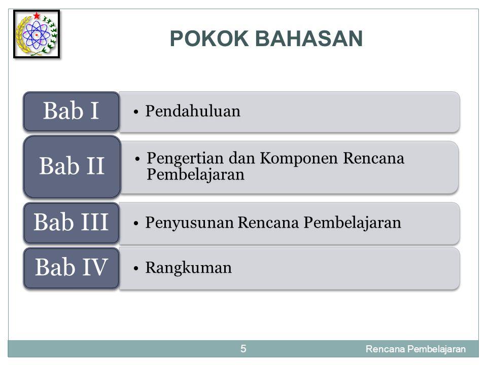 •Pendahuluan Bab I •Pengertian dan Komponen Rencana Pembelajaran Bab II •Penyusunan Rencana Pembelajaran Bab III •Rangkuman Bab IV Rencana Pembelajaran 5 POKOK BAHASAN