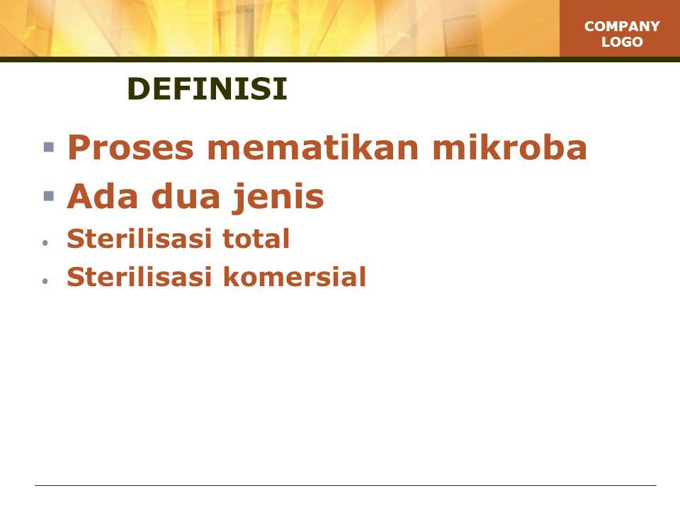 COMPANY LOGO DEFINISI  Proses mematikan mikroba  Ada dua jenis • Sterilisasi total • Sterilisasi komersial