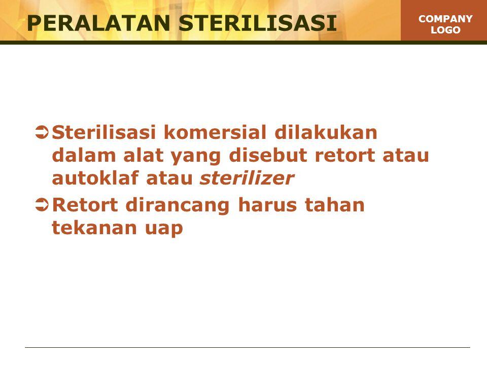 COMPANY LOGO PERALATAN STERILISASI  Sterilisasi komersial dilakukan dalam alat yang disebut retort atau autoklaf atau sterilizer  Retort dirancang harus tahan tekanan uap