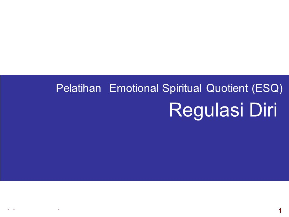1 visit: www.exploreHR.org Pelatihan Emotional Spiritual Quotient (ESQ) Regulasi Diri