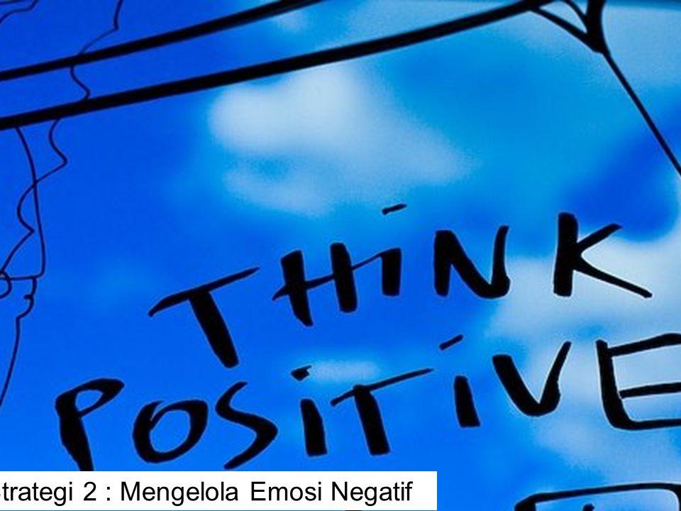 12 visit: www.exploreHR.org Strategi 2 : Mengelola Emosi Negatif