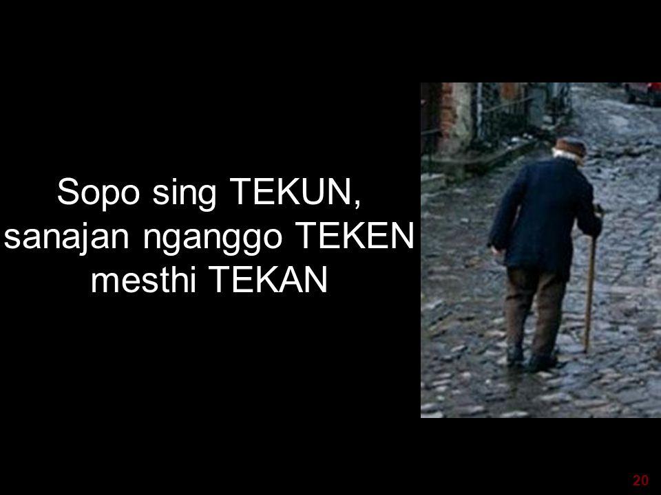 20 visit: www.exploreHR.org Sopo sing TEKUN, sanajan nganggo TEKEN mesthi TEKAN