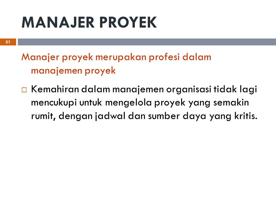 MANAJER PROYEK Manajer proyek merupakan profesi dalam manajemen proyek  Kemahiran dalam manajemen organisasi tidak lagi mencukupi untuk mengelola pro