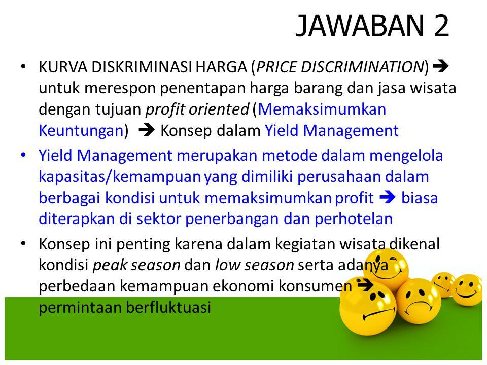 JAWABAN 2 • KURVA DISKRIMINASI HARGA (PRICE DISCRIMINATION)  untuk merespon penentapan harga barang dan jasa wisata dengan tujuan profit oriented (Me