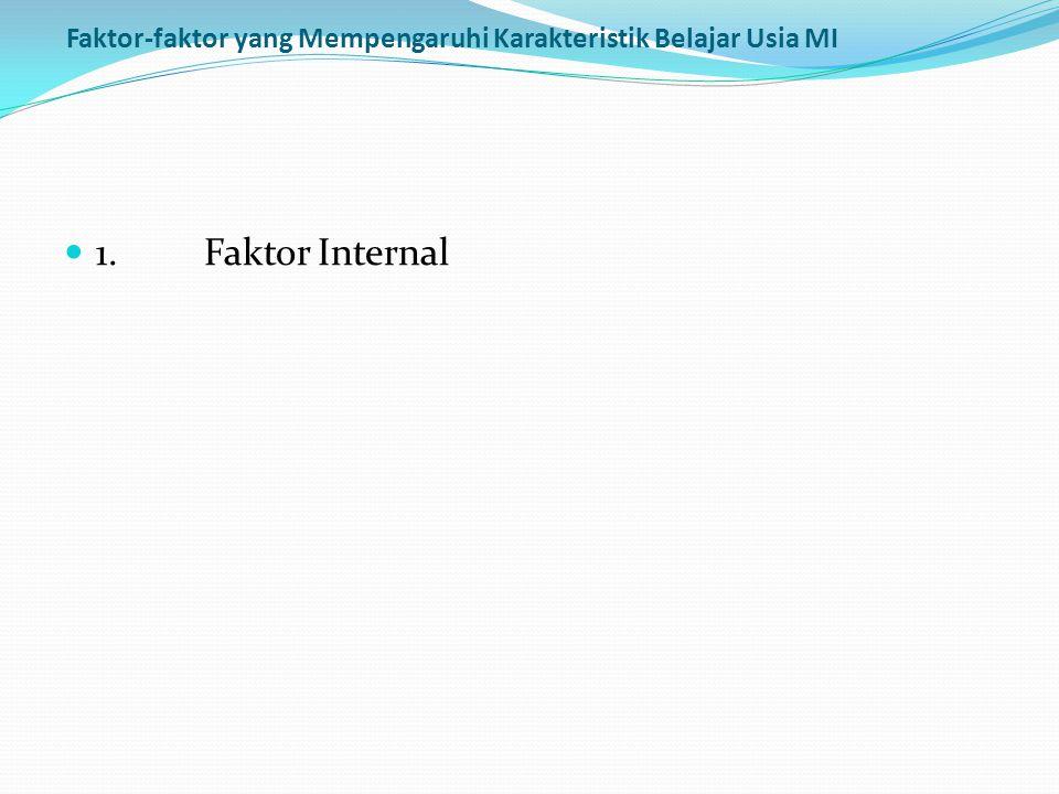 Faktor-faktor yang Mempengaruhi Karakteristik Belajar Usia MI  1. Faktor Internal