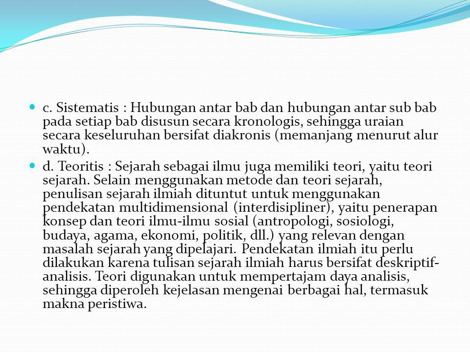  c. Sistematis : Hubungan antar bab dan hubungan antar sub bab pada setiap bab disusun secara kronologis, sehingga uraian secara keseluruhan bersifat