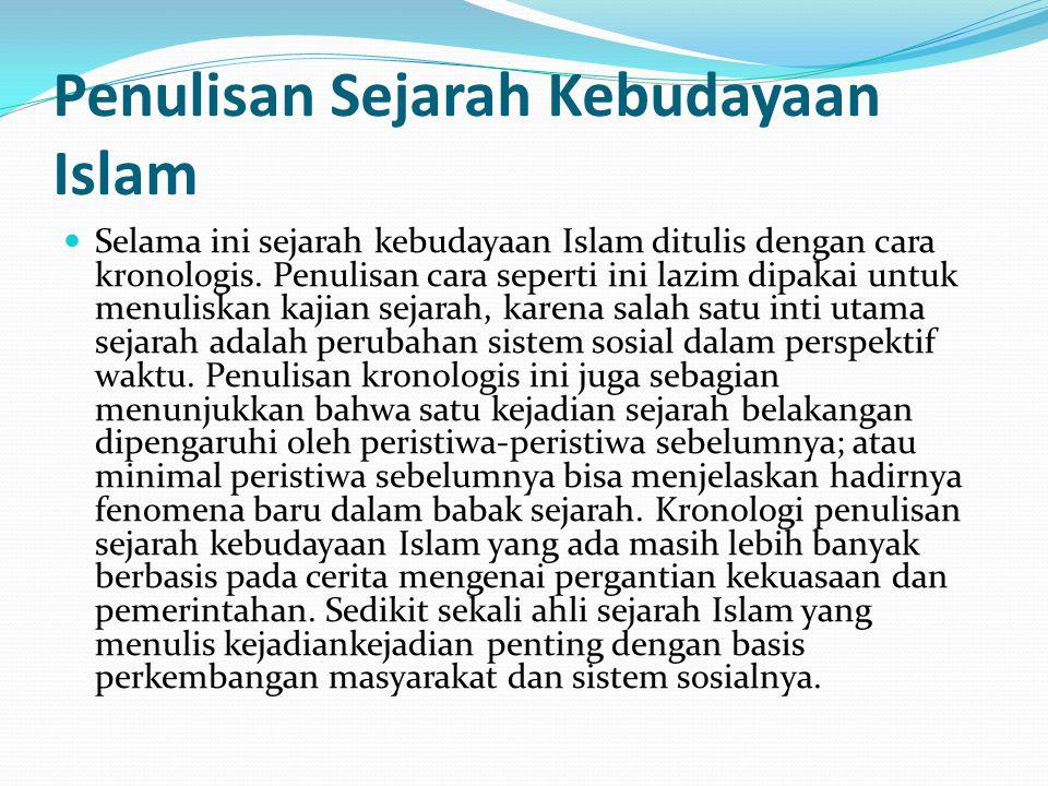 Penulisan Sejarah Kebudayaan Islam  Selama ini sejarah kebudayaan Islam ditulis dengan cara kronologis. Penulisan cara seperti ini lazim dipakai untu