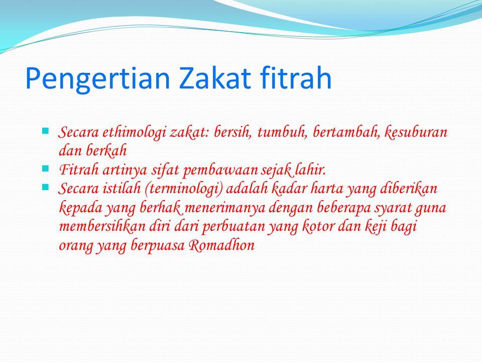 Pengertian Zakat fitrah SSecara ethimologi zakat: bersih, tumbuh, bertambah, kesuburan dan berkah FFitrah artinya sifat pembawaan sejak lahir. S