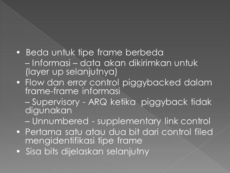 • Beda untuk tipe frame berbeda – Informasi – data akan dikirimkan untuk (layer up selanjutnya) •Flow dan error control piggybacked dalam frame-frame informasi – Supervisory - ARQ ketika piggyback tidak digunakan – Unnumbered - supplementary link control •Pertama satu atau dua bit dari control filed mengidentifikasi tipe frame • Sisa bits dijelaskan selanjutny