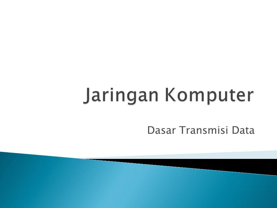 Dasar Transmisi Data