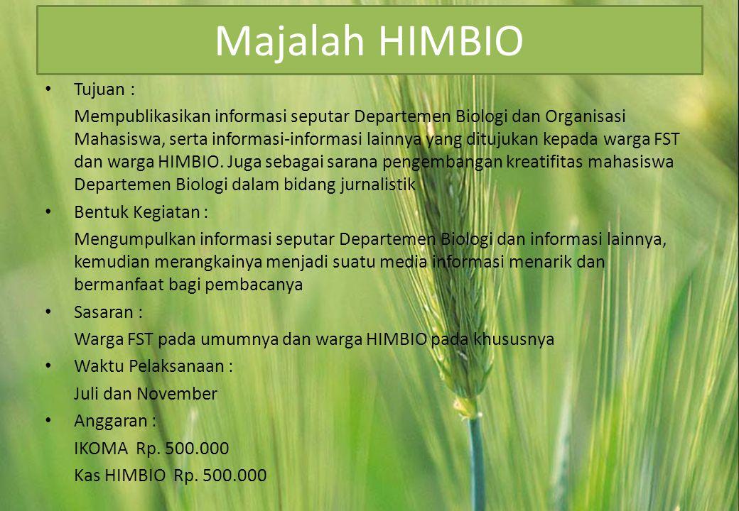 Majalah HIMBIO • Tujuan : Mempublikasikan informasi seputar Departemen Biologi dan Organisasi Mahasiswa, serta informasi-informasi lainnya yang ditujukan kepada warga FST dan warga HIMBIO.