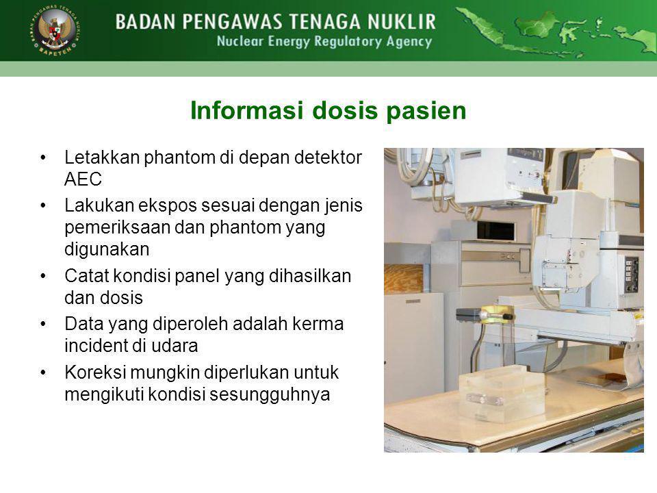 Informasi dosis pasien •Letakkan phantom di depan detektor AEC •Lakukan ekspos sesuai dengan jenis pemeriksaan dan phantom yang digunakan •Catat kondi