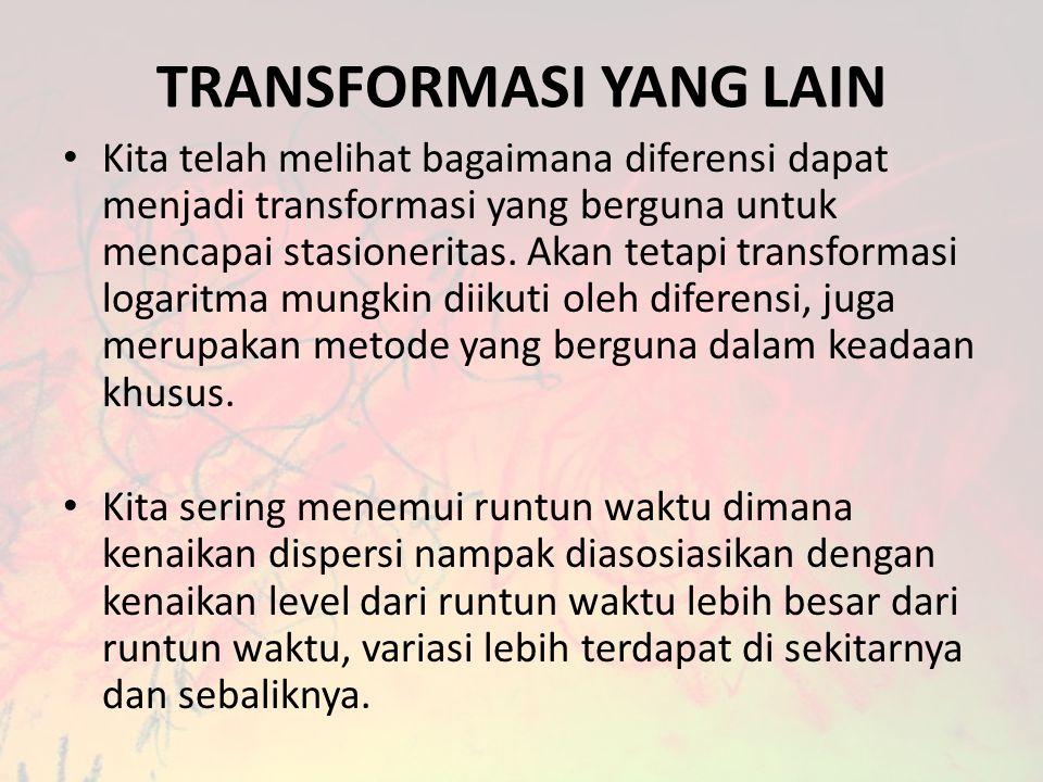 TRANSFORMASI YANG LAIN • Kita telah melihat bagaimana diferensi dapat menjadi transformasi yang berguna untuk mencapai stasioneritas. Akan tetapi tran