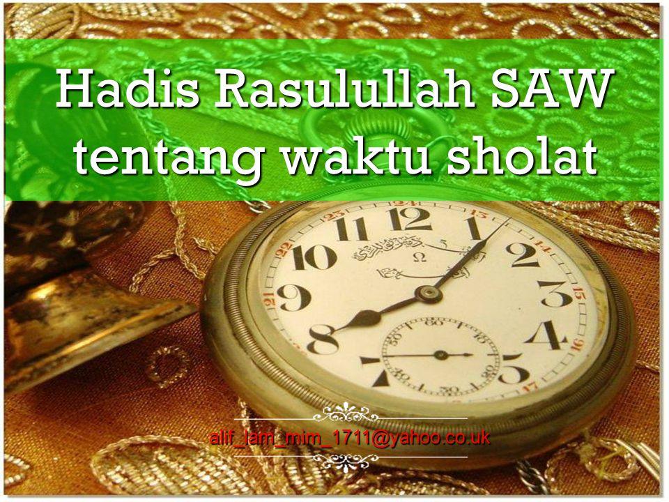 Hadis Rasulullah SAW tentang waktu sholat alif_lam_mim_1711@yahoo.co.uk