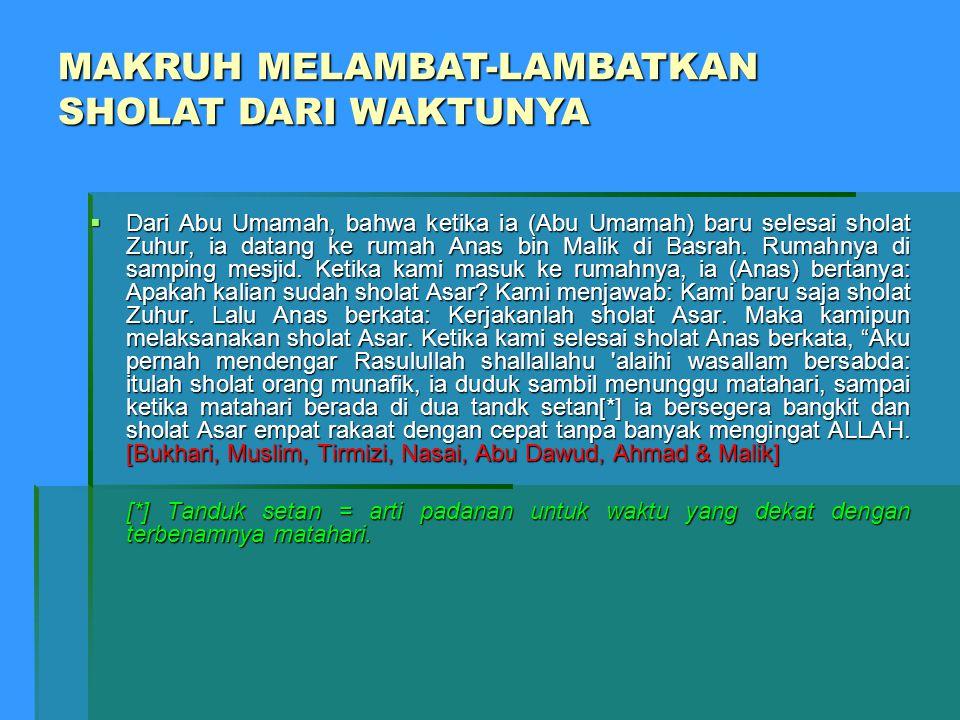  Dari Abu Umamah, bahwa ketika ia (Abu Umamah) baru selesai sholat Zuhur, ia datang ke rumah Anas bin Malik di Basrah.