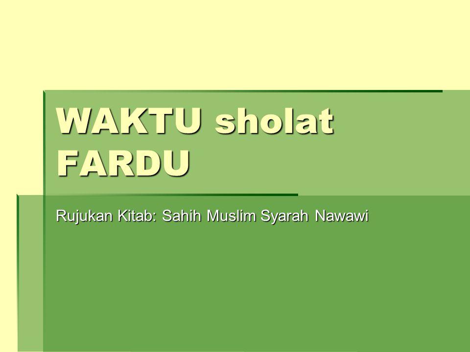 WAKTU sholat FARDU Rujukan Kitab: Sahih Muslim Syarah Nawawi