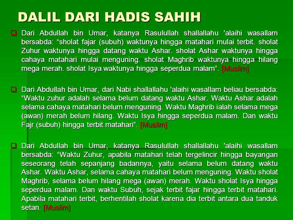 DALIL DARI HADIS SAHIH  Dari Abdullah bin Umar, katanya Rasulullah shallallahu alaihi wasallam bersabda: sholat fajar (subuh) waktunya hingga matahari mulai terbit.