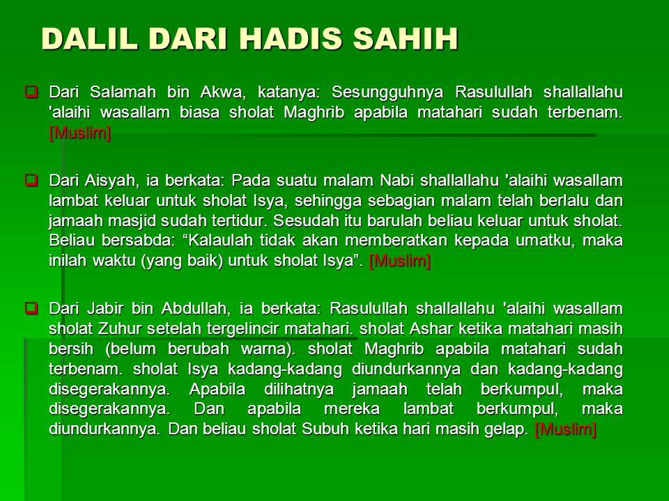  Dari Salamah bin Akwa, katanya: Sesungguhnya Rasulullah shallallahu alaihi wasallam biasa sholat Maghrib apabila matahari sudah terbenam.