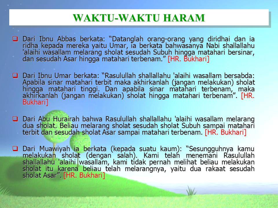 """WAKTU-WAKTU HARAM  Dari Ibnu Abbas berkata: """"Datanglah orang-orang yang diridhai dan ia ridha kepada mereka yaitu Umar, ia berkata bahwasanya Nabi sh"""