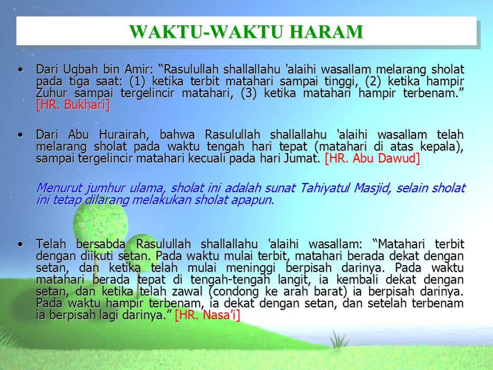 """•Dari Uqbah bin Amir: """"Rasulullah shallallahu 'alaihi wasallam melarang sholat pada tiga saat: (1) ketika terbit matahari sampai tinggi, (2) ketika ha"""