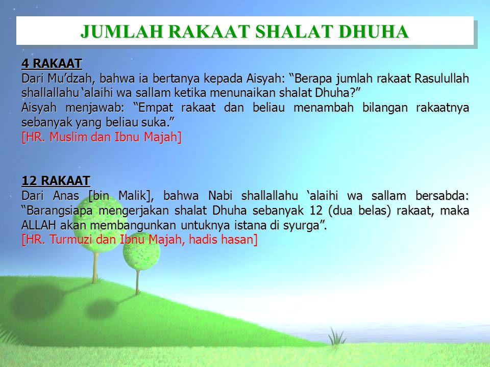 """JUMLAH RAKAAT SHALAT DHUHA 4 RAKAAT Dari Mu'dzah, bahwa ia bertanya kepada Aisyah: """"Berapa jumlah rakaat Rasulullah shallallahu 'alaihi wa sallam keti"""