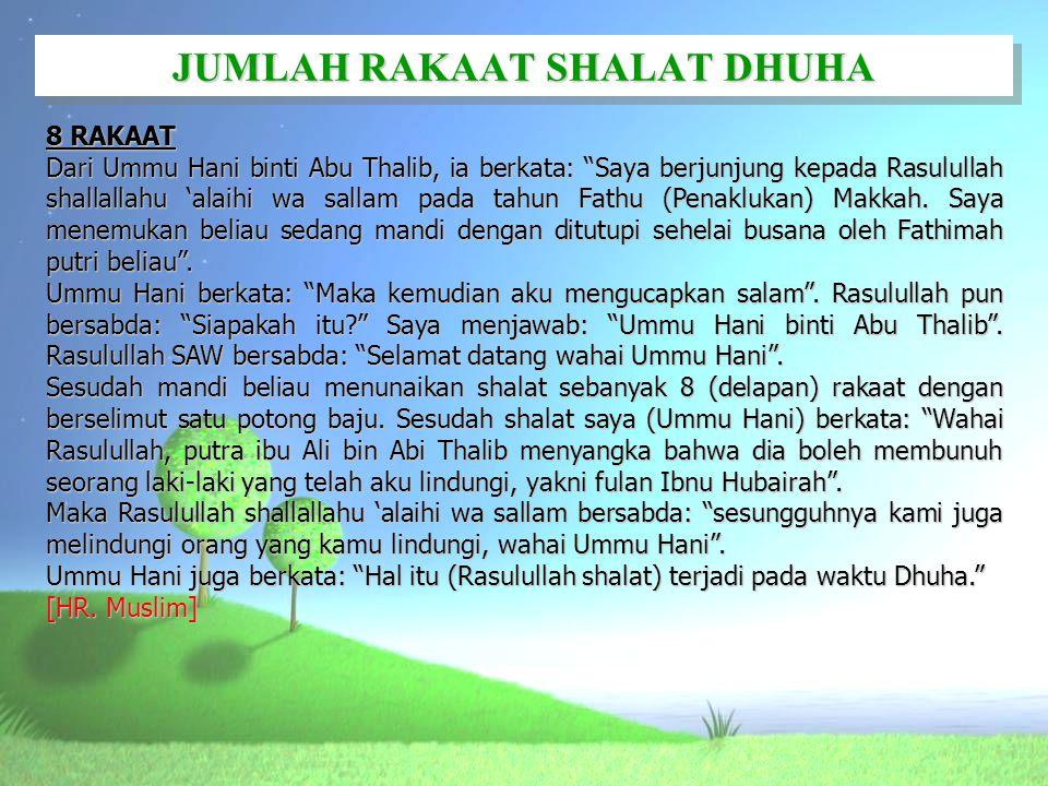 """JUMLAH RAKAAT SHALAT DHUHA 8 RAKAAT Dari Ummu Hani binti Abu Thalib, ia berkata: """"Saya berjunjung kepada Rasulullah shallallahu 'alaihi wa sallam pada"""