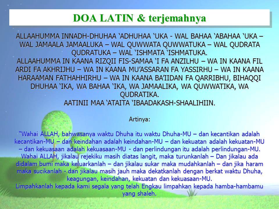 DOA LATIN & terjemahnya ALLAAHUMMA INNADH-DHUHAA 'ADHUHAA 'UKA - WAL BAHAA 'ABAHAA 'UKA – WAL JAMAALA JAMAALUKA – WAL QUWWATA QUWWATUKA – WAL QUDRATA