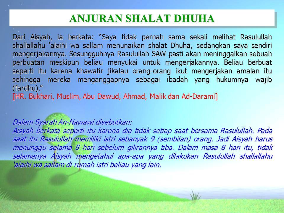 """ANJURAN SHALAT DHUHA Dari Aisyah, ia berkata: """"Saya tidak pernah sama sekali melihat Rasulullah shallallahu 'alaihi wa sallam menunaikan shalat Dhuha,"""