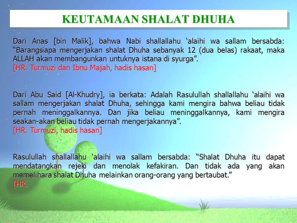 "KEUTAMAAN SHALAT DHUHA Dari Anas [bin Malik], bahwa Nabi shallallahu 'alaihi wa sallam bersabda: ""Barangsiapa mengerjakan shalat Dhuha sebanyak 12 (du"