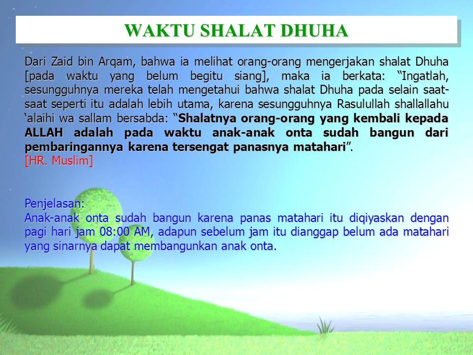 "WAKTU SHALAT DHUHA Dari Zaid bin Arqam, bahwa ia melihat orang-orang mengerjakan shalat Dhuha [pada waktu yang belum begitu siang], maka ia berkata: """