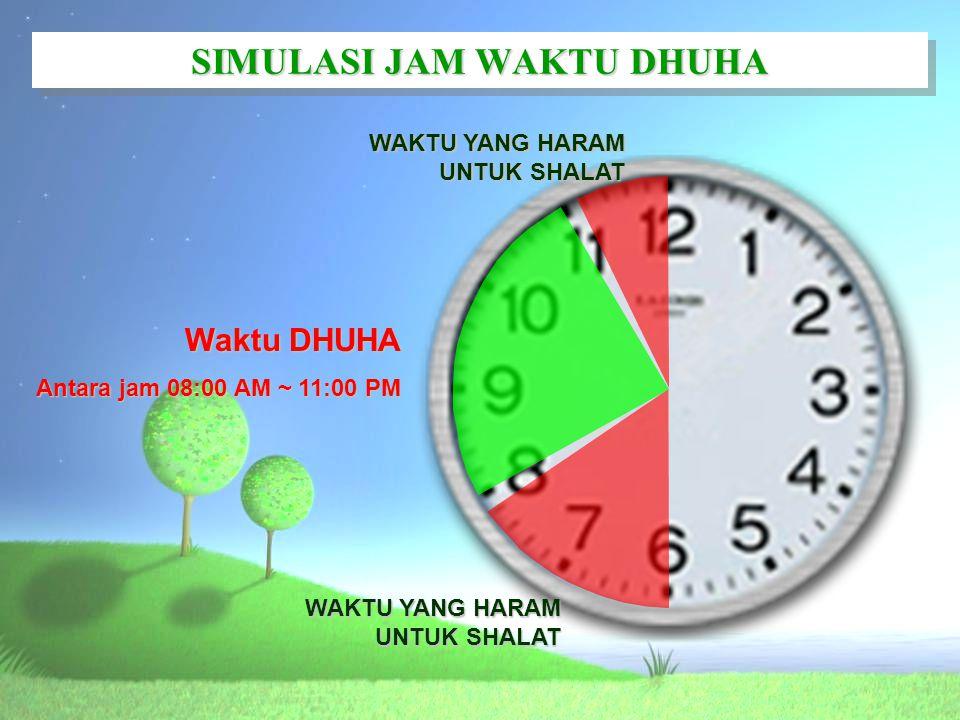 Waktu DHUHA Antara jam 08:00 AM ~ 11:00 PM WAKTU YANG HARAM UNTUK SHALAT SIMULASI JAM WAKTU DHUHA