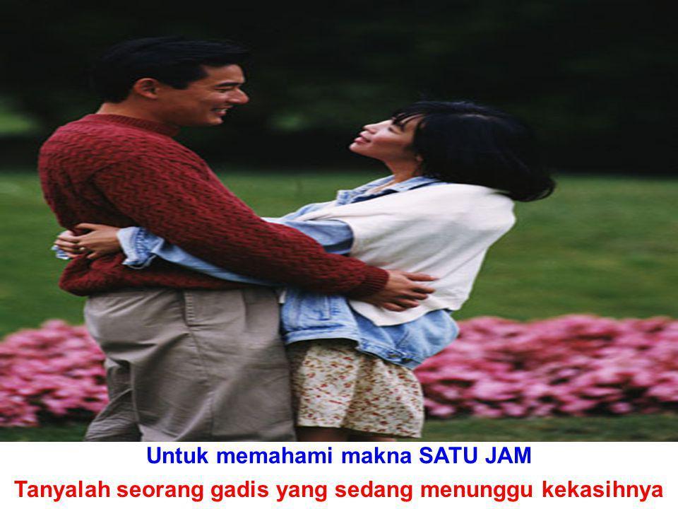 Untuk memahami makna SATU JAM Tanyalah seorang gadis yang sedang menunggu kekasihnya