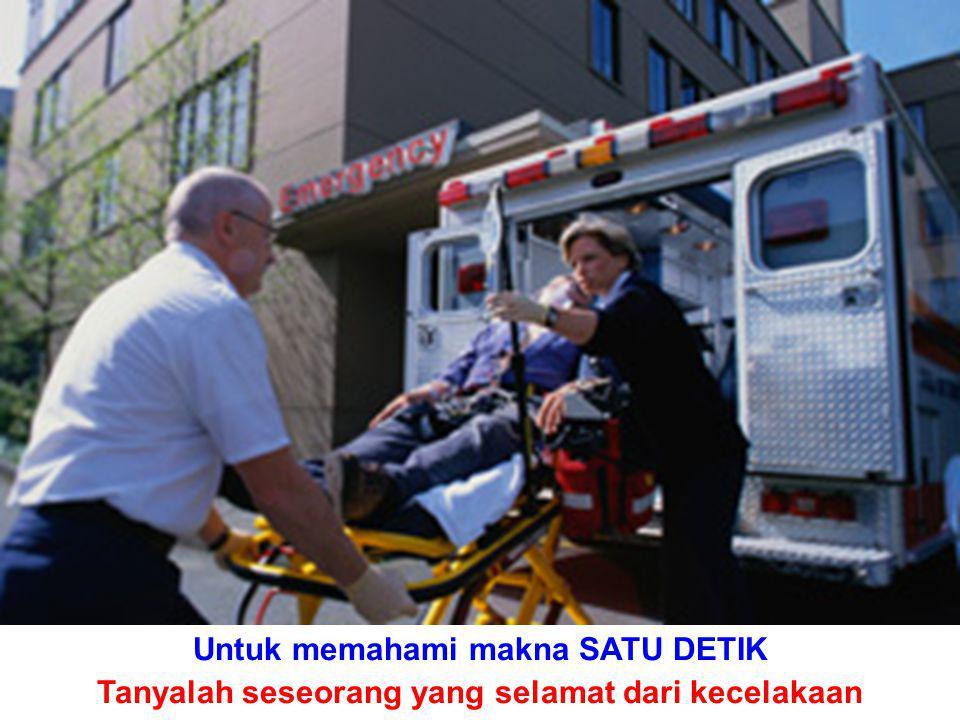 Untuk memahami makna SATU DETIK Tanyalah seseorang yang selamat dari kecelakaan