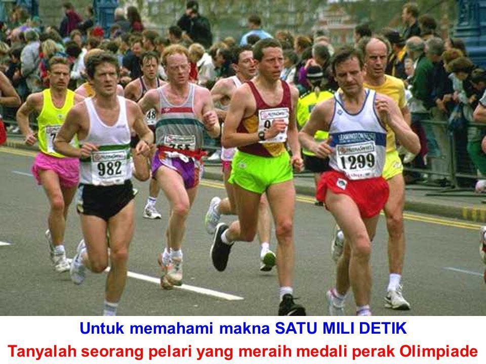 Untuk memahami makna SATU MILI DETIK Tanyalah seorang pelari yang meraih medali perak Olimpiade