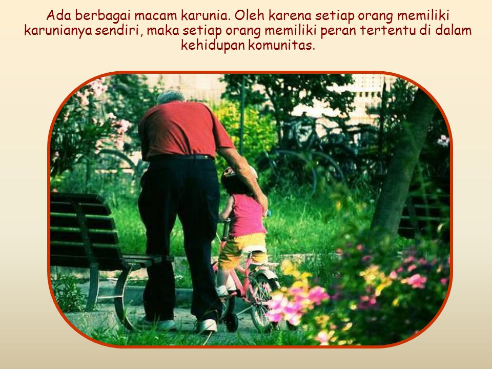 Layanilah seorang akan yang lain, sesuai dengan karunia yang telah diperoleh tiap-tiap orang sebagai pengurus yang baik dari kasih karunia Allah