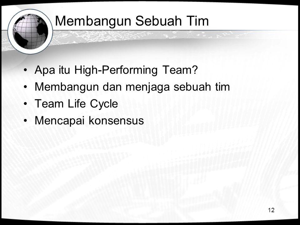 12 Membangun Sebuah Tim •Apa itu High-Performing Team? •Membangun dan menjaga sebuah tim •Team Life Cycle •Mencapai konsensus
