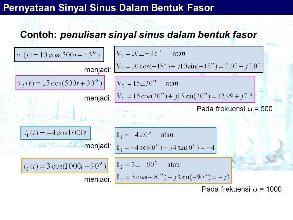 Pernyataan Sinyal Sinus Dalam Bentuk Fasor Contoh: penulisan sinyal sinus dalam bentuk fasor menjadi: Pada frekuensi  = 500 menjadi: Pada frekuensi  = 1000