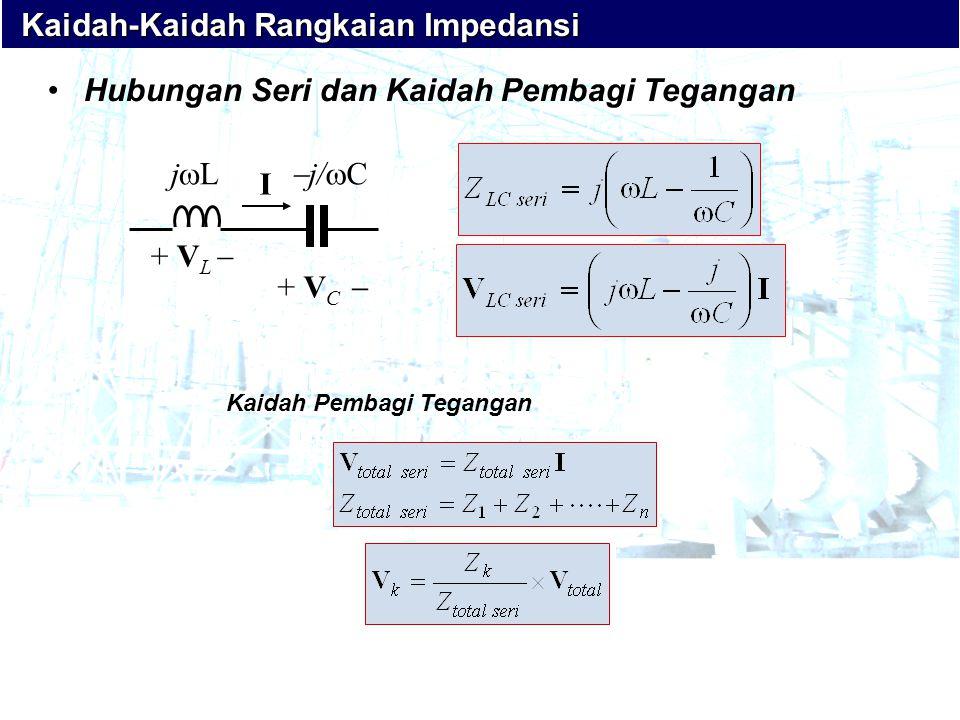 j/Cj/CjLjL + V L  + V C  I •Hubungan Seri dan Kaidah Pembagi Tegangan Kaidah Pembagi Tegangan Kaidah-Kaidah Rangkaian Impedansi Kaidah-Kaidah Rangkaian Impedansi